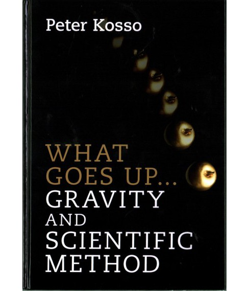 What Goes Up... Gravity and Scientific Method (Hardcover) (Peter Kosso) - image 1 of 1