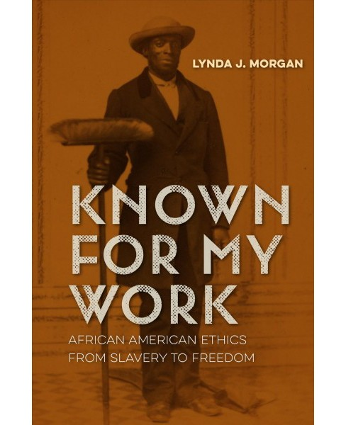 Known for My Work : African American Ethics from Slavery to Freedom - Reprint by Lynda J. Morgan - image 1 of 1