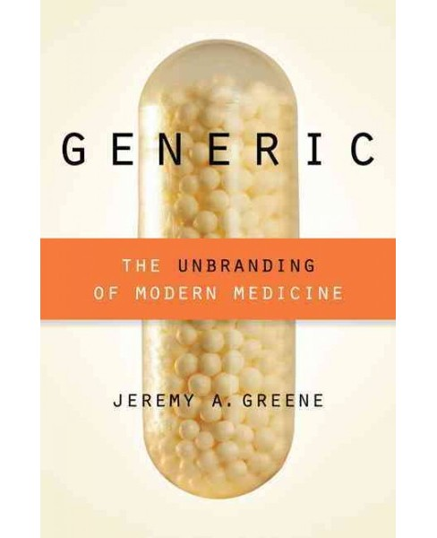 Generic : The Unbranding of Modern Medicine (Reprint) (Paperback) (Jeremy A. Greene) - image 1 of 1