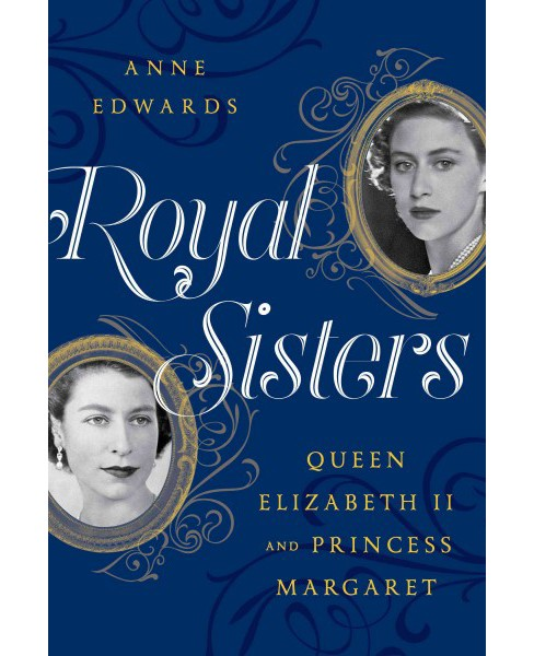 Royal Sisters : Queen Elizabeth II and Princess Margaret (Reprint) (Paperback) (Anne Edwards) - image 1 of 1