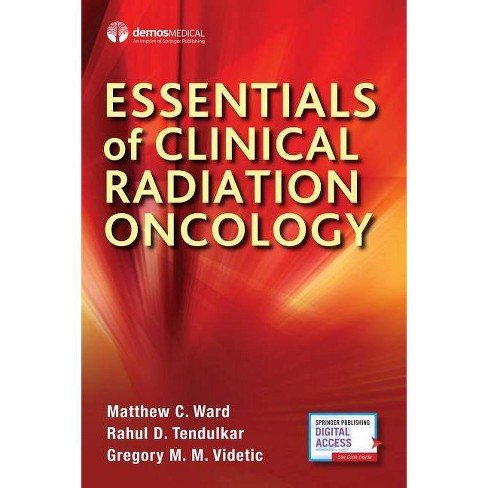 Essentials of Clinical Radiation Oncology - by  Matthew C Ward & Rahul D Tendulkar & Gregory Videtic (Paperback) - image 1 of 1