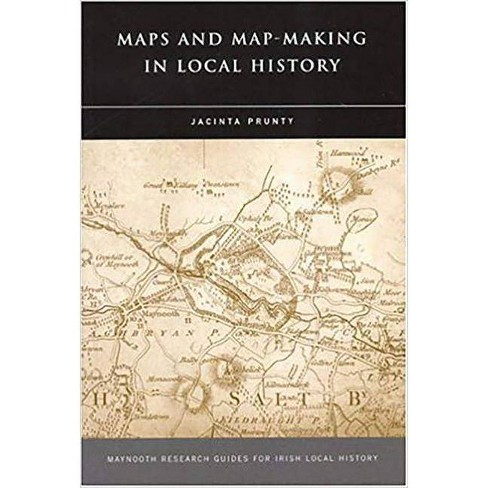 Maps and Map-Making in Local History - (Maynooth Research Guides for Irish Local History) (Paperback) - image 1 of 1