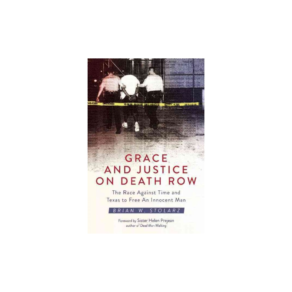 Grace and Justice on Death Row : The Race Against Time and Texas to Free an Innocent Man (Hardcover)