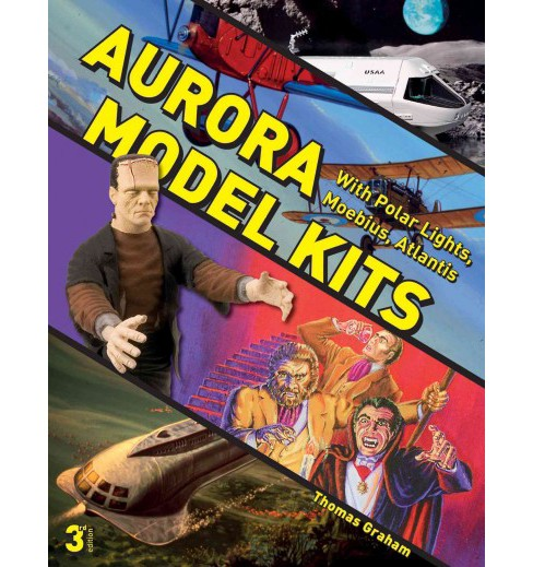 Aurora Model Kits : With Polar Lights, Moebius, Atlantis (Paperback) (Thomas Graham) - image 1 of 1