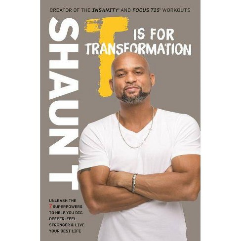 T Is for Transformation : Unleash the 7 Superpowers to Help You Dig Deeper, Feel Stronger & Live Your - image 1 of 1