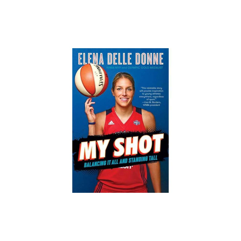 My Shot : Balancing It All and Standing Tall - Reprint by Elena Delle Donne (Paperback)