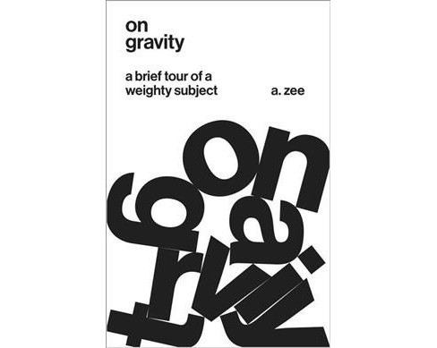 On Gravity : A Brief Tour of a Weighty Subject -  by A. Zee (Hardcover) - image 1 of 1