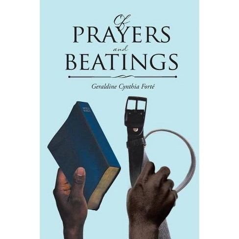 Of Prayers and Beatings - by  Geraldine Cynthia Forte (Paperback) - image 1 of 1