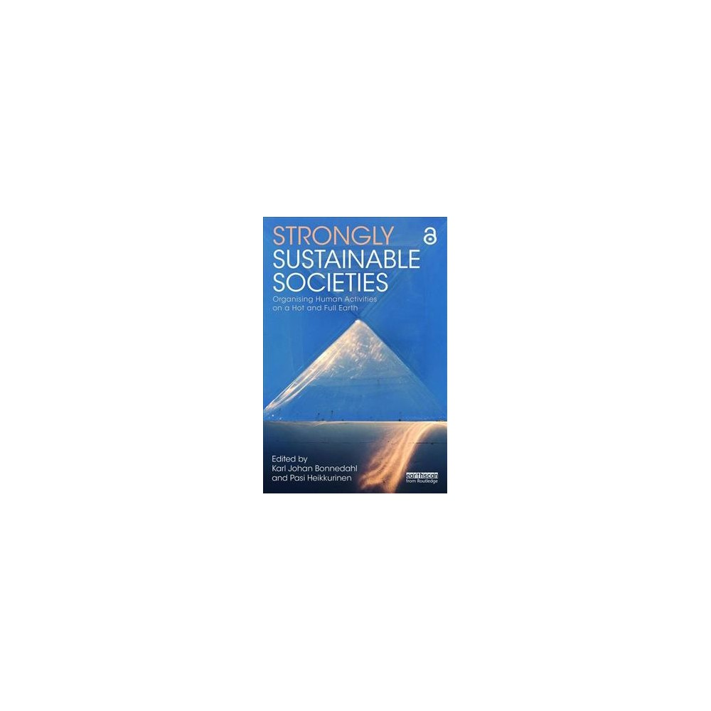 Strongly Sustainable Societies : Organising Human Activities on a Hot and Full Earth - (Paperback)