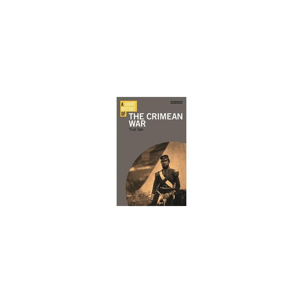 Short History of the Crimean War - (I.b.tauris Short Histories) by Trudi Tate (Hardcover)