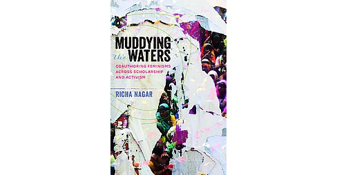 Muddying the Waters : Coauthoring Feminisms Across Scholarship and Activism (Paperback) (Richa Nagar) - image 1 of 1