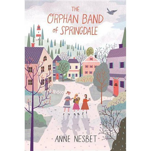 The Orphan Band of Springdale - by  Anne Nesbet (Hardcover) - image 1 of 1