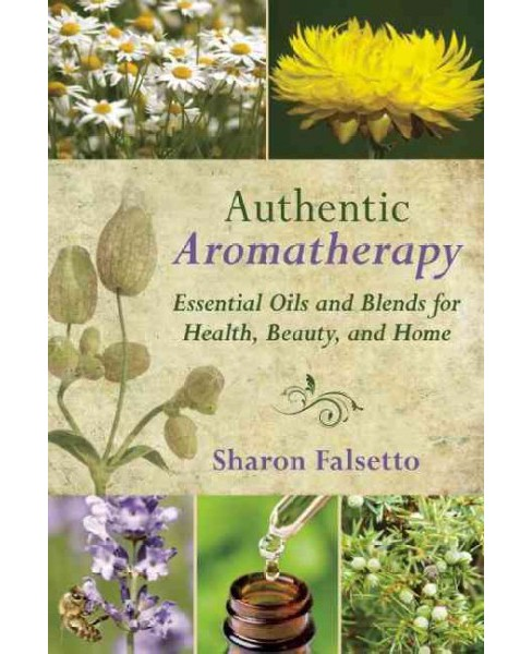 Authentic Aromatherapy : Essential Oils and Blends for Health, Beauty, and Home (Reprint) (Paperback) - image 1 of 1