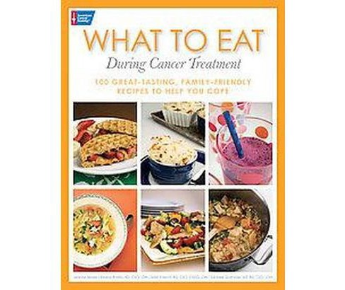 What to Eat During Cancer Treatment : 100 Great-Tasting, Family-friendly Recipes to Help You Cope - image 1 of 1