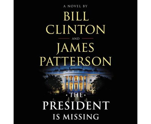 President Is Missing -  Unabridged by Bill Clinton & James Patterson (CD/Spoken Word) - image 1 of 1
