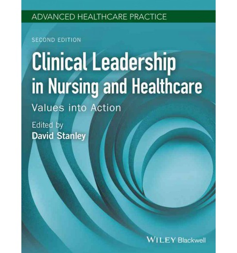 Clinical Leadership in Nursing and Healthcare : Values into Action (Paperback) (David Stanley) - image 1 of 1