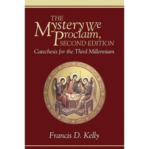 The Mystery We Proclaim, Second Edition - 2 Edition by  Francis D Kelly (Paperback) - image 1 of 1
