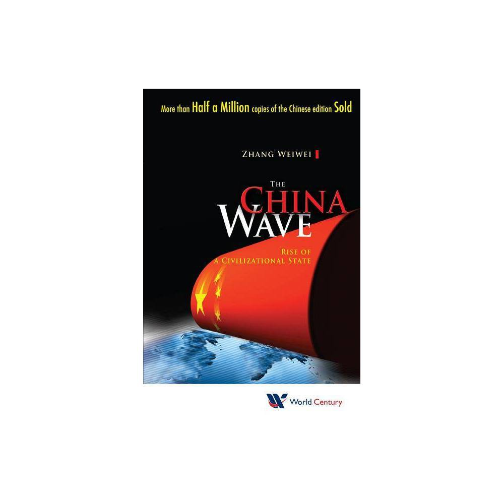 China Wave The Rise Of A Civilizational State By Weiwei Zhang Hardcover