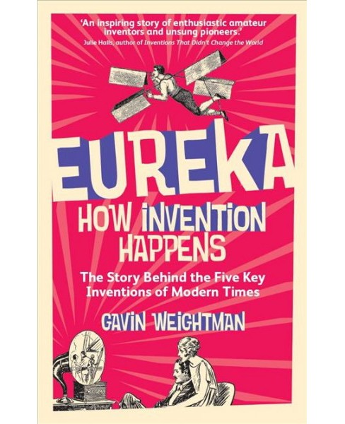 Eureka : How Invention Happens (Reprint) (Paperback) (Gavin Weightman) - image 1 of 1