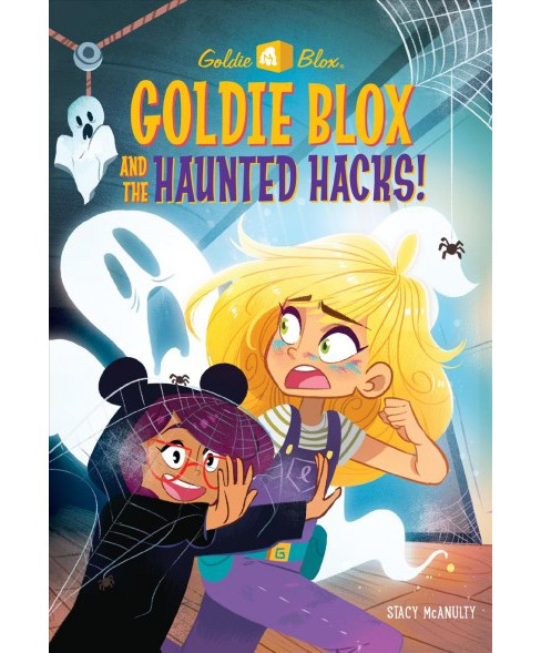 Goldie Blox and the Haunted Hacks! -  by Stacy McAnulty (Paperback) - image 1 of 1