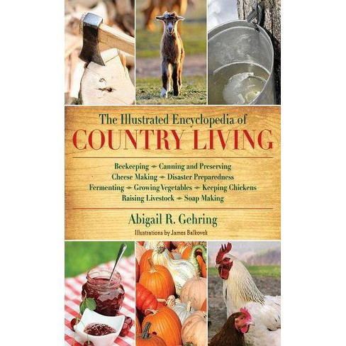 The Illustrated Encyclopedia of Country Living - by  Abigail R Gehring (Paperback) - image 1 of 1