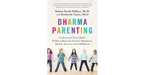 Dharma Parenting : Understand Your Child's Brilliant Brain for Greater Happiness, Health, Success, and - image 1 of 1