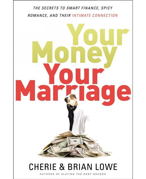 Your Money, Your Marriage -  by Cherie Lowe & Brian Lowe (Paperback) - image 1 of 1
