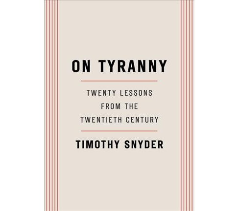 On Tyranny : Twenty Lessons from the Twentieth Century (Paperback) (Timothy Snyder) - image 1 of 1