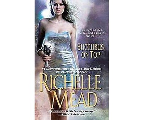 Succubus on Top (Reprint) (Paperback) (Richelle Mead) - image 1 of 1