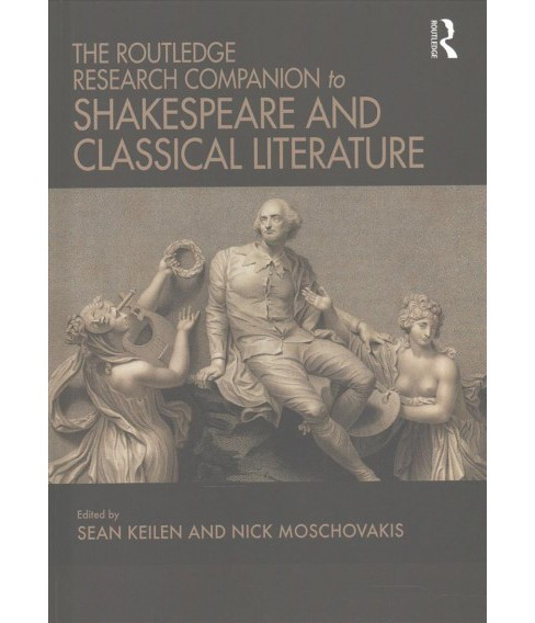 Routledge Research Companion to Shakespeare and Classical Literature (Hardcover) (Sean Keilen & Nick - image 1 of 1