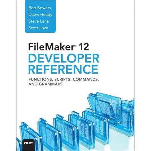 FileMaker 12 Developers Reference - by  Bob Bowers & Steve Lane & Scott Love & Dawn Heady (Paperback) - image 1 of 1