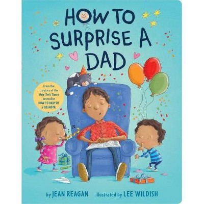 How to Surprise a Dad - by Jean Reagan (Board_book)