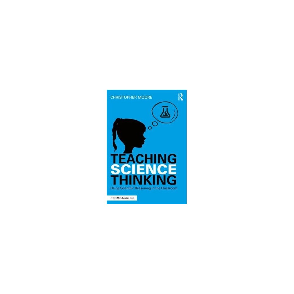 Teaching Science Thinking : Using Scientific Reasoning in the Classroom - (Paperback)