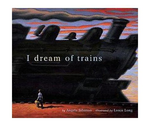 I Dream of Trains (School And Library) (Angela Johnson) - image 1 of 1