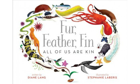 Fur, Feather, Fin - All of Us Are Kin : All of Us Are Kin -  by Diane Lang (School And Library) - image 1 of 1