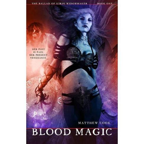 Blood Magic: Book One of the Ballad of Kirin Widowmaker - by Matthew Cook  (Paperback)