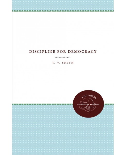 Discipline for Democracy (Paperback) (T. V. Smith) - image 1 of 1