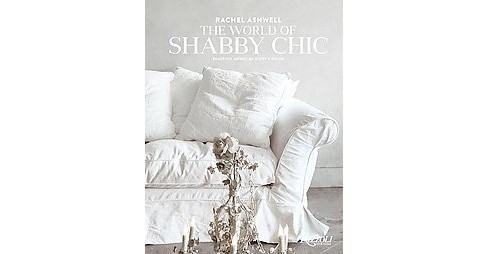 World of Shabby Chic : Beautiful Homes, My Story & Vision (Hardcover) (Rachel Ashwell) - image 1 of 1