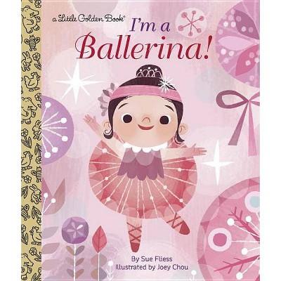 I'm a Ballerina! - (Little Golden Book) by  Sue Fliess (Hardcover)