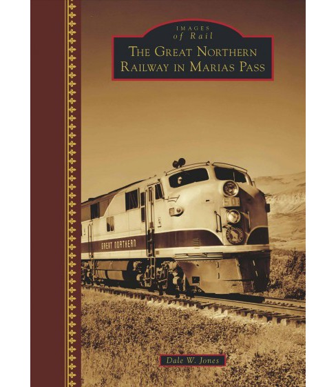 Great Northern Railway in Marias Pass (Hardcover) (Dale W. Jones) - image 1 of 1