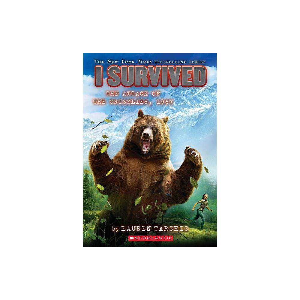 I Survived The Attack Of The Grizzlies 1967 I Survived By Lauren Tarshis Paperback