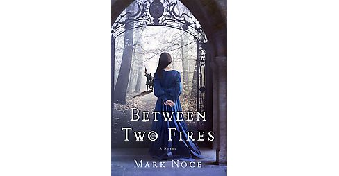Between Two Fires (Hardcover) (Mark Noce) - image 1 of 1
