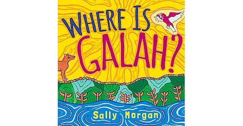 Where Is Galah? (Hardcover) (Sally Morgan) - image 1 of 1
