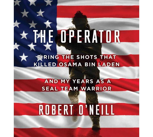 Operator : Firing the Shots That Killed Osama Bin Laden and My Years As a SEAL Team Warrior (CD/Spoken - image 1 of 1