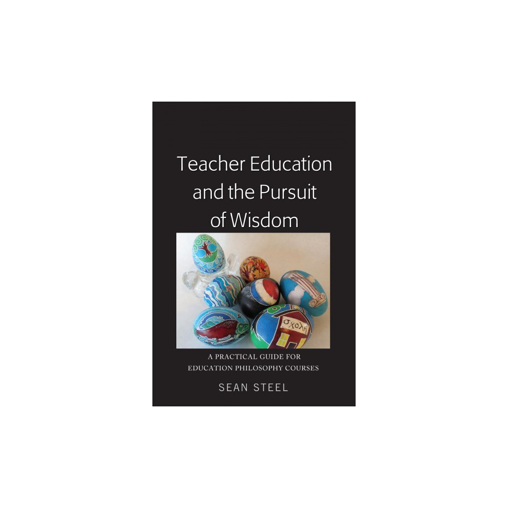 Teacher Education and the Pursuit of Wisdom : A Practical Guide for Education Philosophy Courses