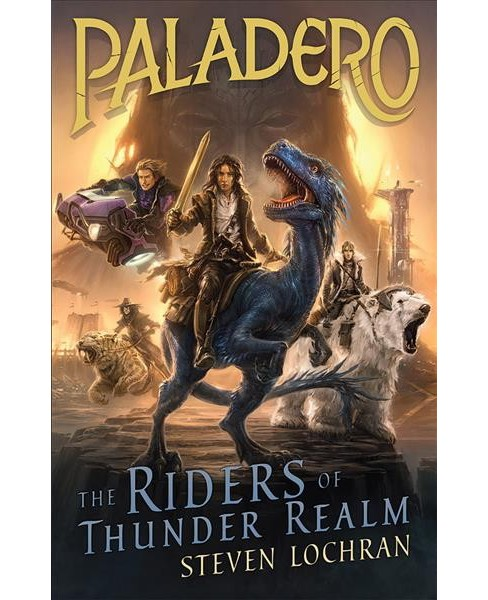 Riders of Thunder Realm -  (Paladero) by Steven Lochran (Paperback) - image 1 of 1