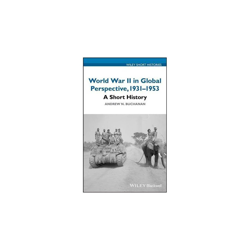 World War II in Global Perspective, 1931-1953 : A Short History - (Hardcover)
