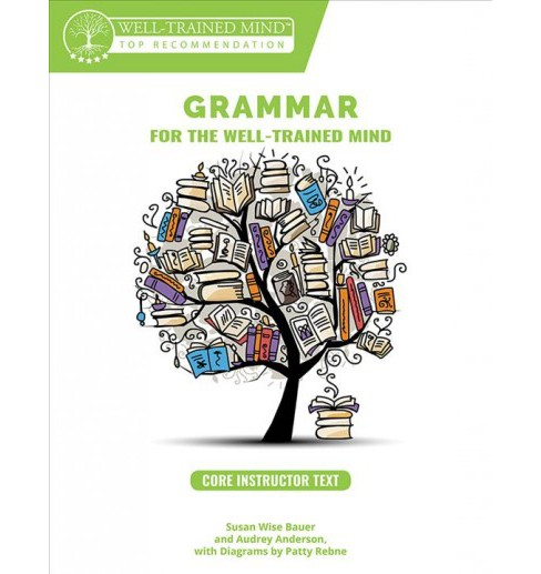 Grammar for the Well-Trained Mind - Core Instructor Text, Years 1-4 (Paperback) (S. Wise Bauer & Audrey - image 1 of 1