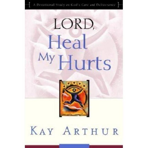 Lord, Heal My Hurts - by  Kay Arthur (Paperback) - image 1 of 1
