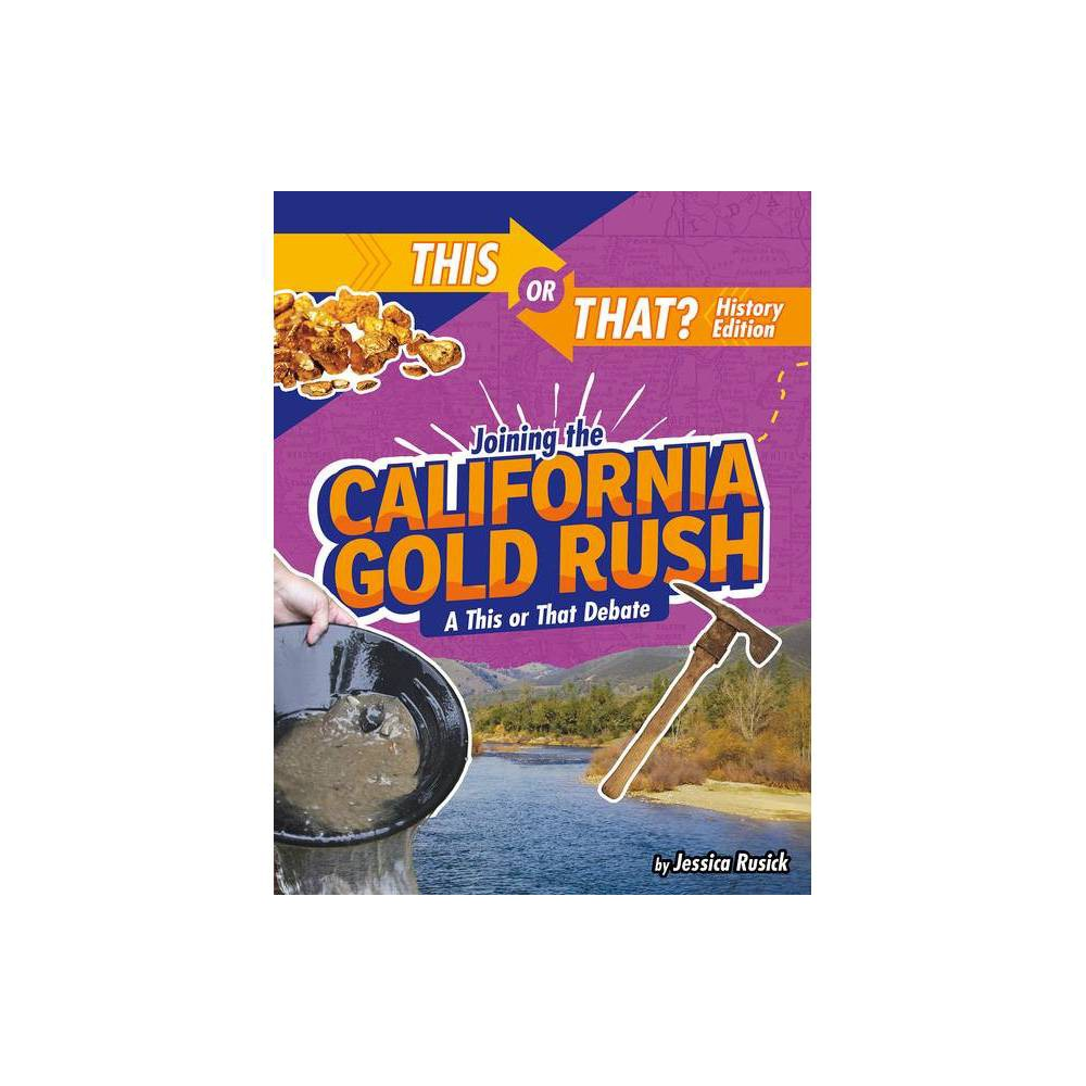 Joining The California Gold Rush This Or That History Edition By Jessica Rusick Paperback